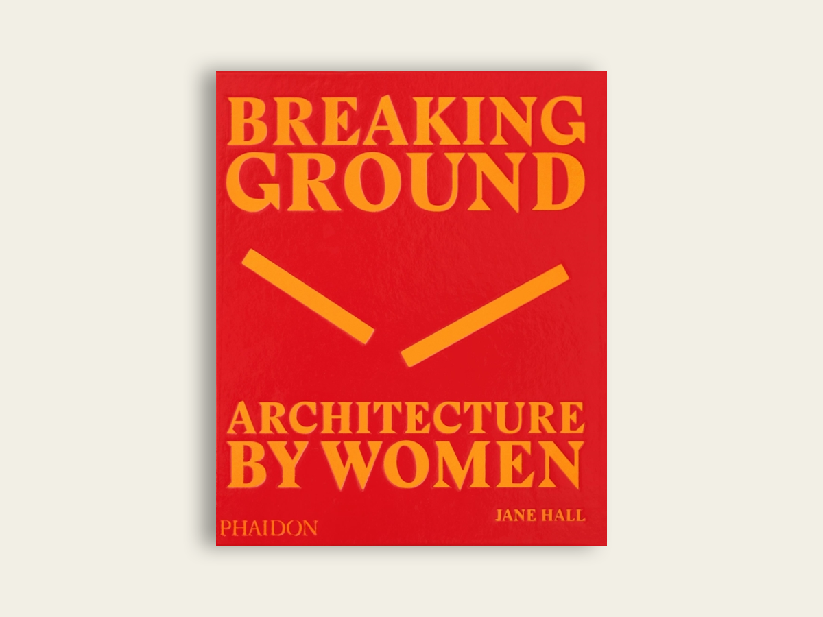 Breaking Ground: Architecture by Women, Jane Hall