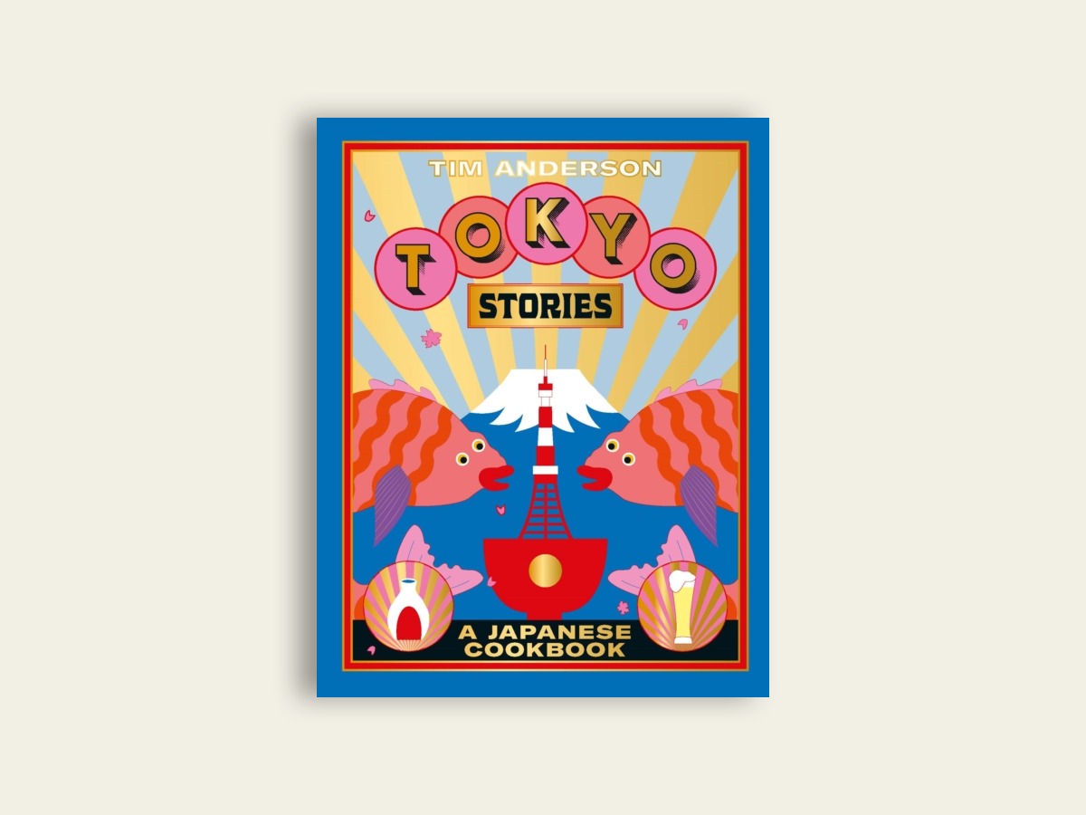 Tokyo Stories: A Japanese Cookbook by Tim Anderson