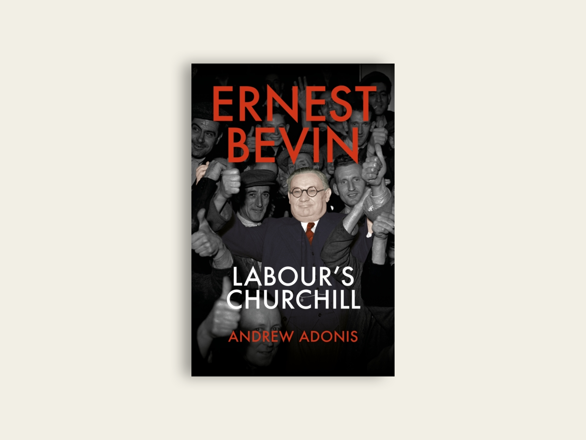 Ernest Bevin: Labour's Churchill by Andrew Adonis