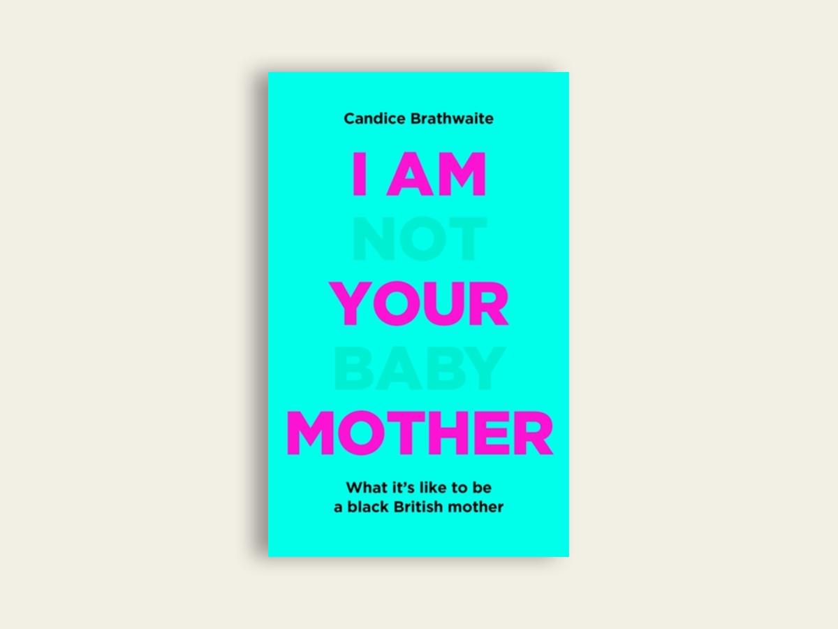 I Am Not Your Baby by Candice Brathwaite