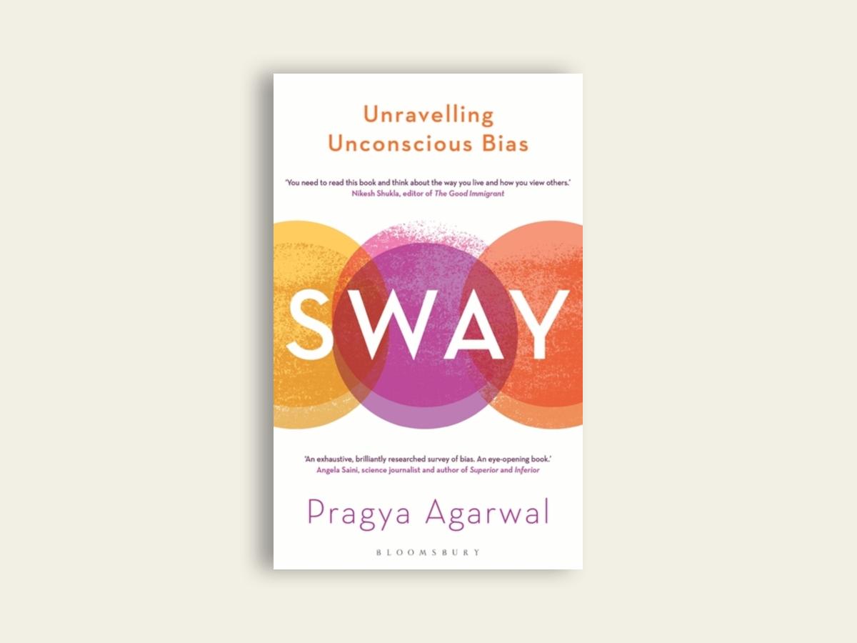 Sway: Unravelling Unconscious Bias, Dr Pragya Agarwal