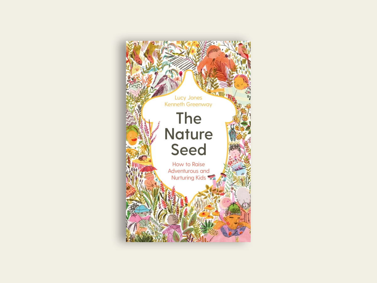 The Nature Seed : How to Raise Adventurous and Nurturing Kids by Lucy Jones