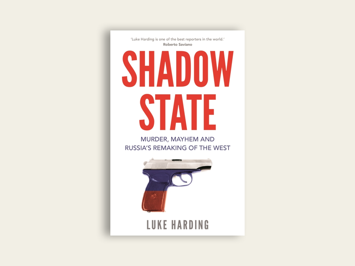 Shadow State: Murder, Mayhem and Russia's Remaking of the West by Luke Harding