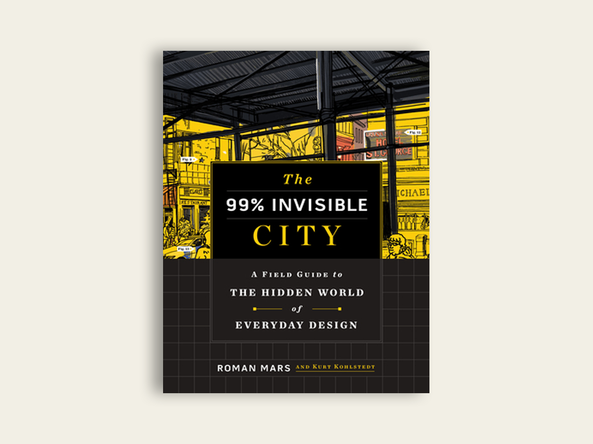 The 99% Invisible City: A Field Guide to the Hidden World of Everyday Design, Roman Mars