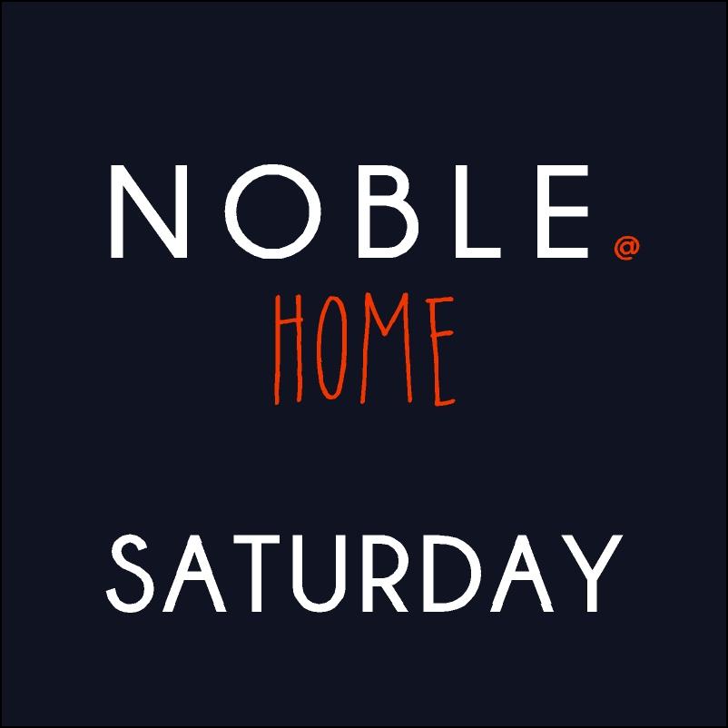 NOBLE@HOME Saturday