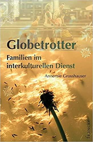 Annemie Grosshauser: Globetrotter - Familien im interkulturellen Dienst