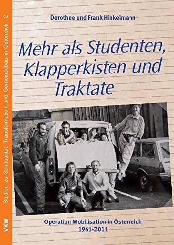 Dorothee und Frank Hinkelmann: Mehr als Studenten, Klapperkisten und Traktate: Operation Mobilisation in Österreich 1961-2011