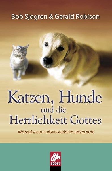 Bob Sjogren/Gerald Robison: Katzen, Hunde und die Herrlichkeit Gottes