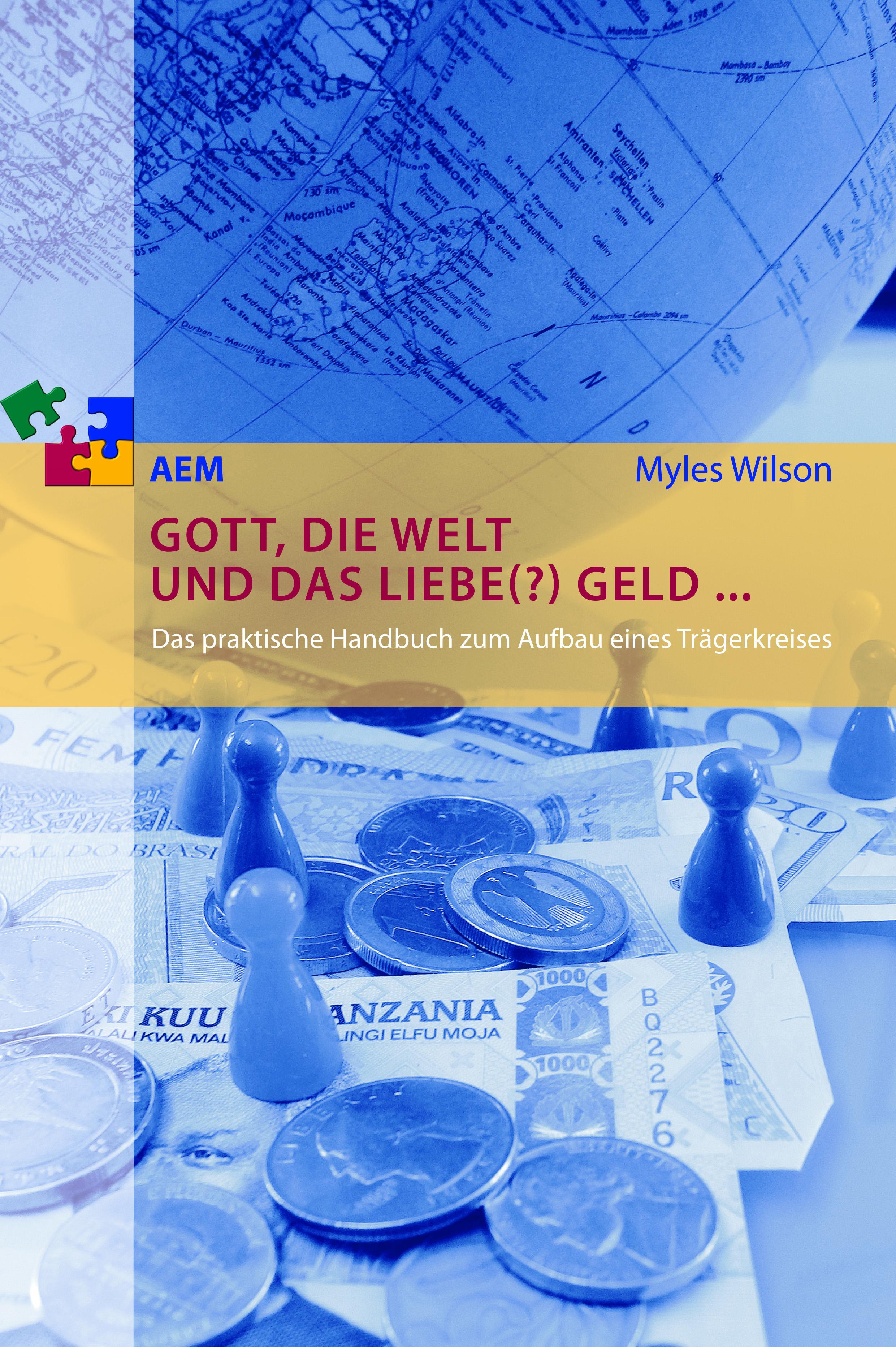 Gott, die Welt und das liebe(?) Geld ...: Das praktische Handbuch zum Aufbau eines Trägerkreisesa