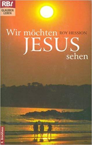 Roy Hession: Wir möchten Jesus sehen