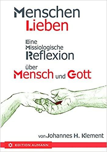 Johannes H. Klement: Menschen lieben – Eine missiologische Reflexion über Mensch und Gott