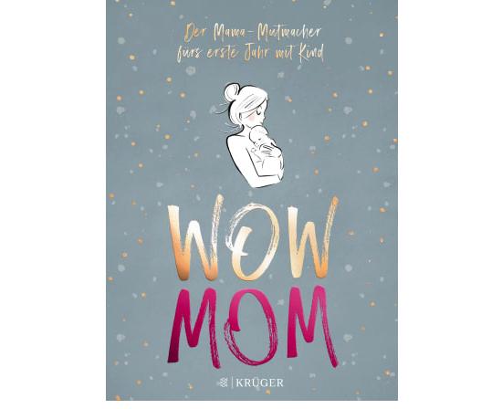Wow Mom X Der Mama-Mutmacher fürs erste Jahr mit Kind