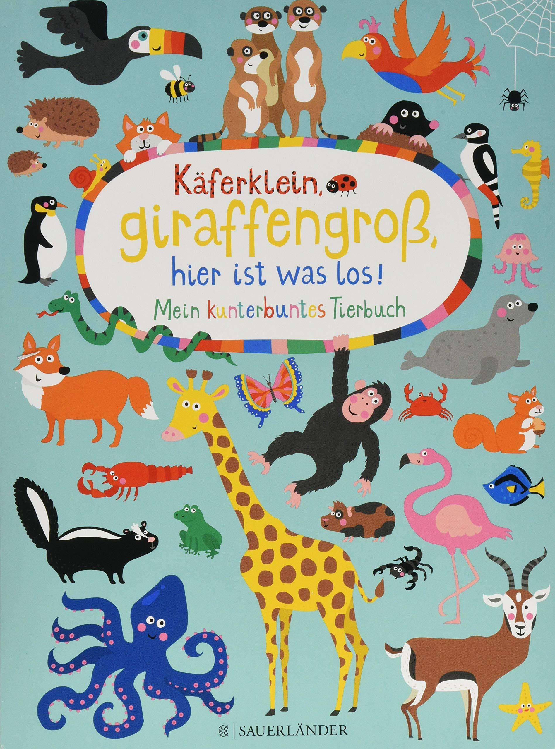 Käferklein, giraffengroß, hier ist was los! X Mein kunterbuntes Tierbuch