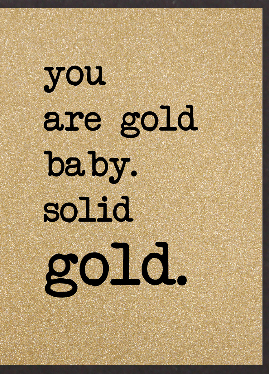 You Are Gold Baby