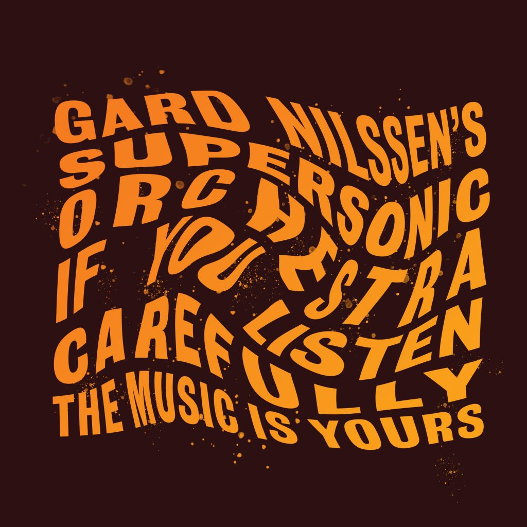 Gard Nilssen's Supersonic Orchestra – If you listen carefully the music is yours [2xLP]