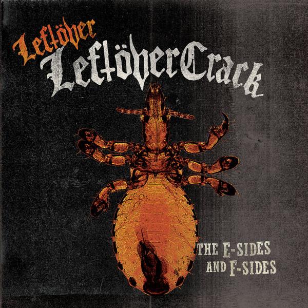 Leftöver Crack - Leftover Leftöver Crack: The E-Sides And F-Sides [2xLP]