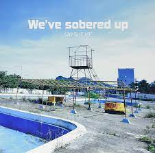 Say Sue Me - We've Sobered Up [LP]
