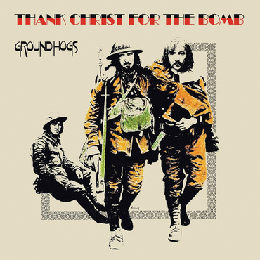 Groundhogs - Thank Christ For The Bomb [LP] (50TH Anniversary)