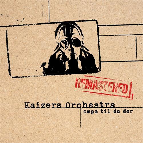 Kaizers Orchestra - Ompa Til Du Dør - Remastered [LTD LP]