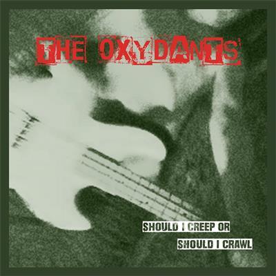 The Oxydants - Should I Creep Or Should I Crawl [LP]