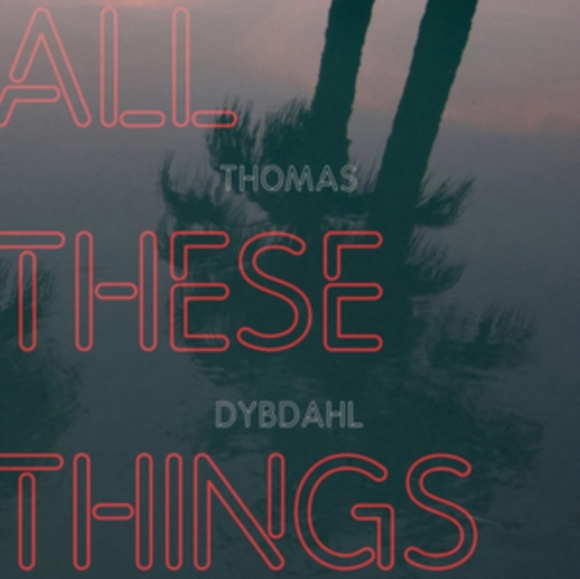Thomas Dybdahl - All These Things [LP]