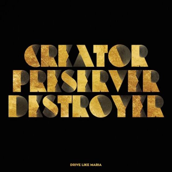 Drive Like Maria - Creator Preserver Destroyer [2xLP]