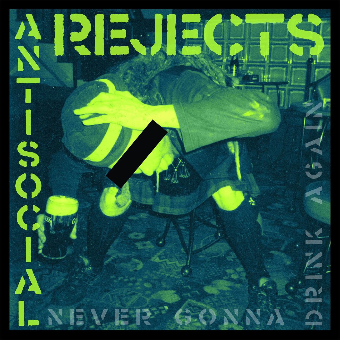 Anti Social Rejects - Never Gonna Drink Again [LP]