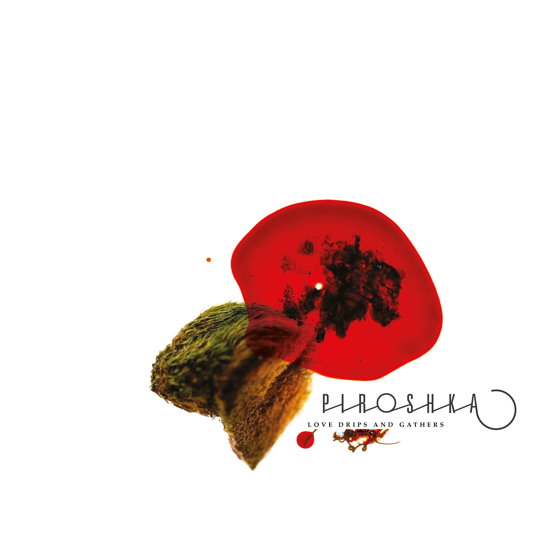 Piroshka - Love Drips And Gathers [LP]