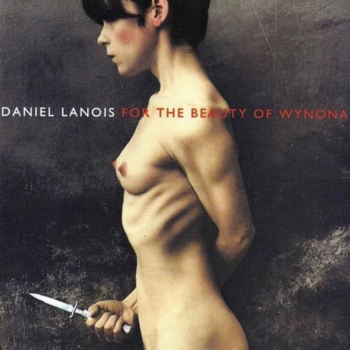Daniel Lanois - For the Beauty of Wynona [LP]